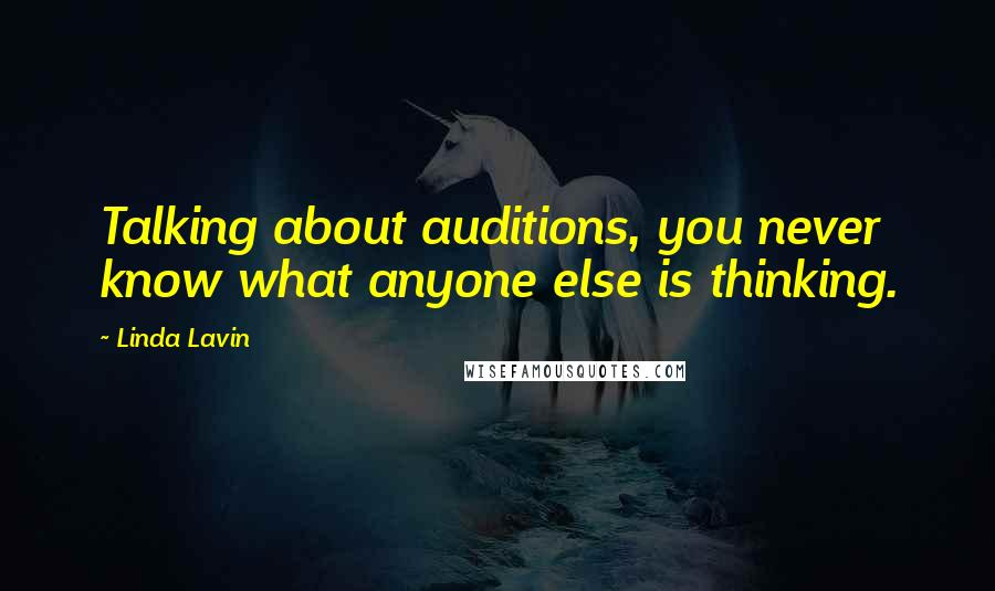 Linda Lavin quotes: Talking about auditions, you never know what anyone else is thinking.