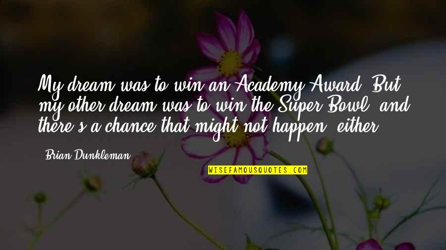 Linda Lee Cadwell Quotes By Brian Dunkleman: My dream was to win an Academy Award.