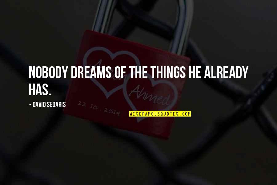 Linda Lee Cadwell Quotes By David Sedaris: Nobody dreams of the things he already has.