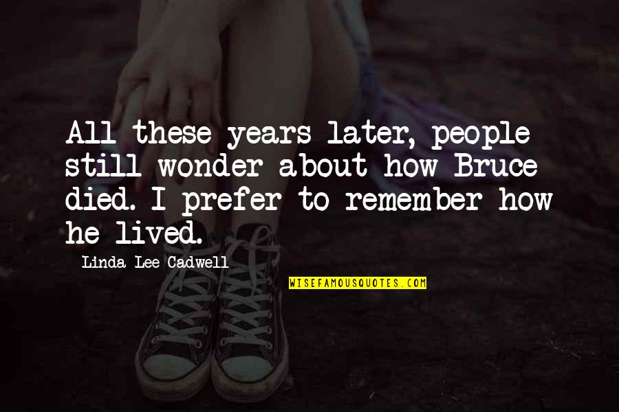 Linda Lee Cadwell Quotes By Linda Lee Cadwell: All these years later, people still wonder about