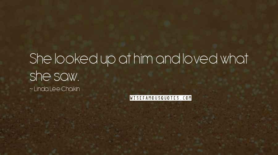 Linda Lee Chaikin quotes: She looked up at him and loved what she saw.