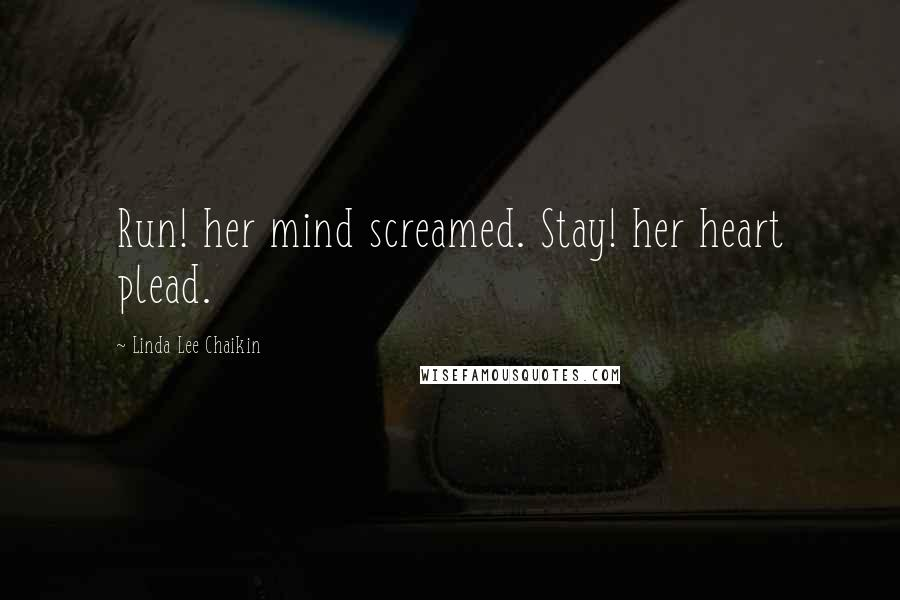 Linda Lee Chaikin quotes: Run! her mind screamed. Stay! her heart plead.