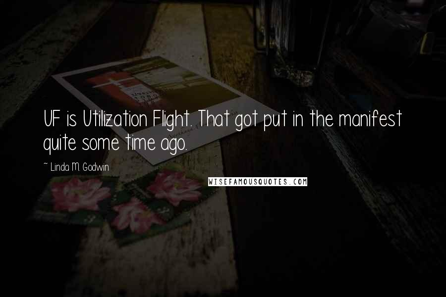 Linda M. Godwin quotes: UF is Utilization Flight. That got put in the manifest quite some time ago.