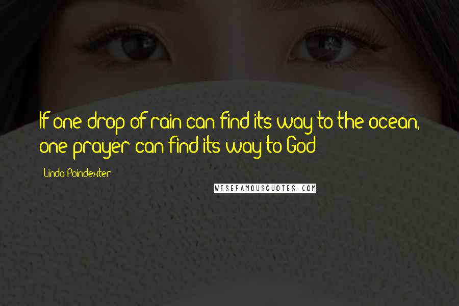 Linda Poindexter quotes: If one drop of rain can find its way to the ocean, one prayer can find its way to God