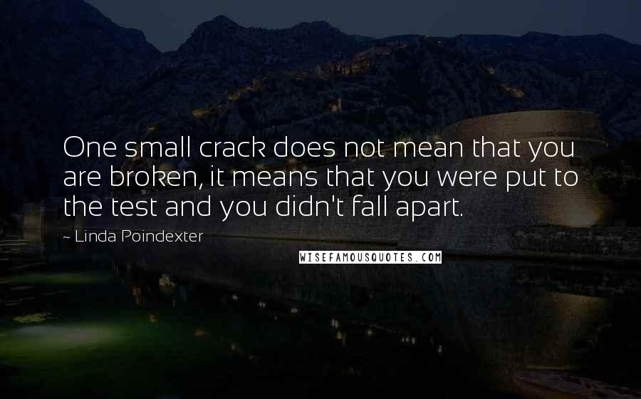 Linda Poindexter quotes: One small crack does not mean that you are broken, it means that you were put to the test and you didn't fall apart.
