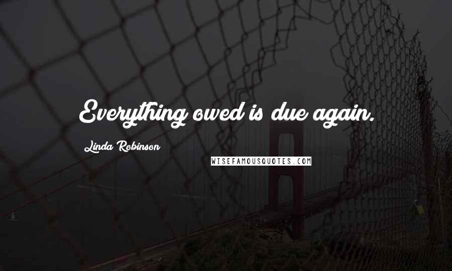 Linda Robinson quotes: Everything owed is due again.