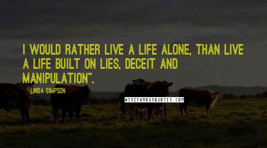 """Linda Simpson quotes: I would rather live a life alone, than live a life built on lies, deceit and manipulation""""."""