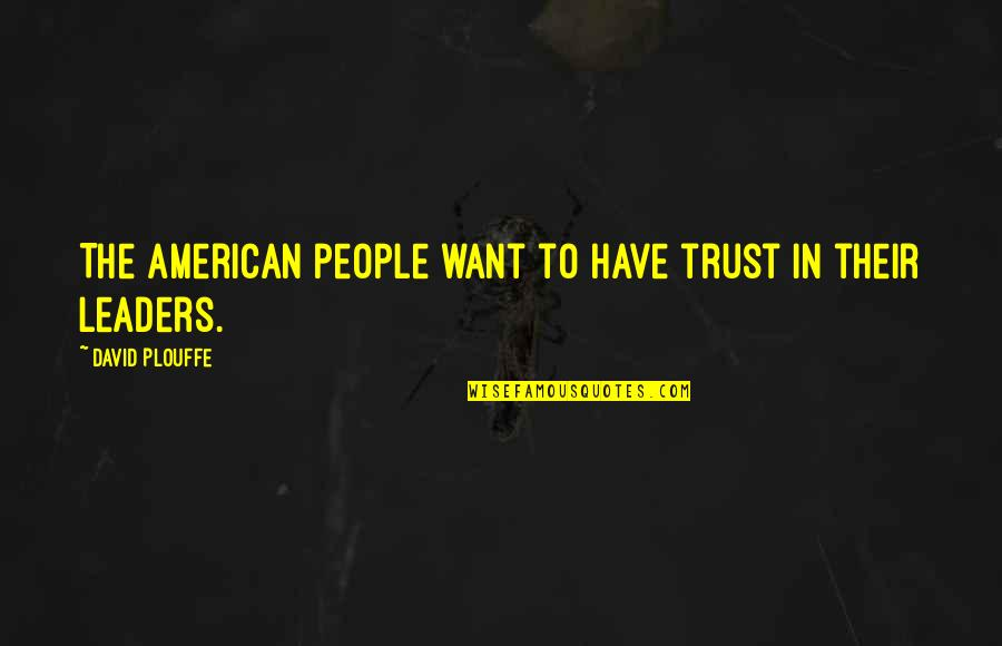 Linda Toupin Quotes By David Plouffe: The American people want to have trust in