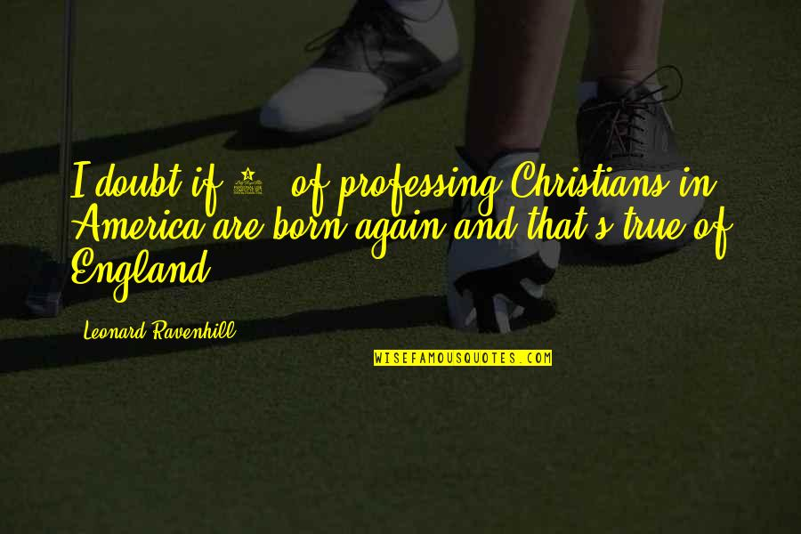 Linda Toupin Quotes By Leonard Ravenhill: I doubt if 5% of professing Christians in