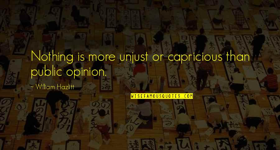 Linda Toupin Quotes By William Hazlitt: Nothing is more unjust or capricious than public