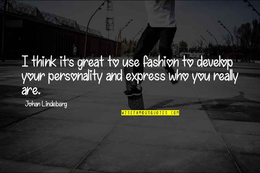 Lindeberg's Quotes By Johan Lindeberg: I think it's great to use fashion to