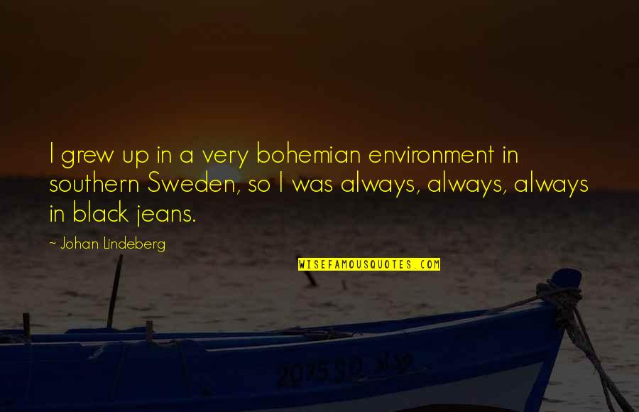 Lindeberg's Quotes By Johan Lindeberg: I grew up in a very bohemian environment