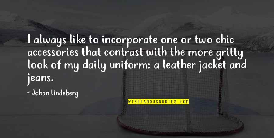 Lindeberg's Quotes By Johan Lindeberg: I always like to incorporate one or two