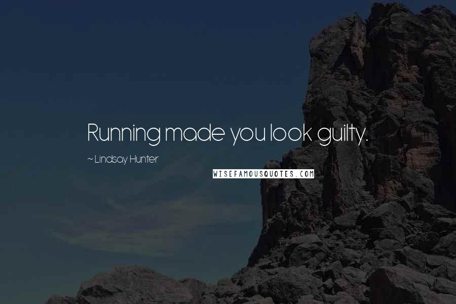 Lindsay Hunter quotes: Running made you look guilty.