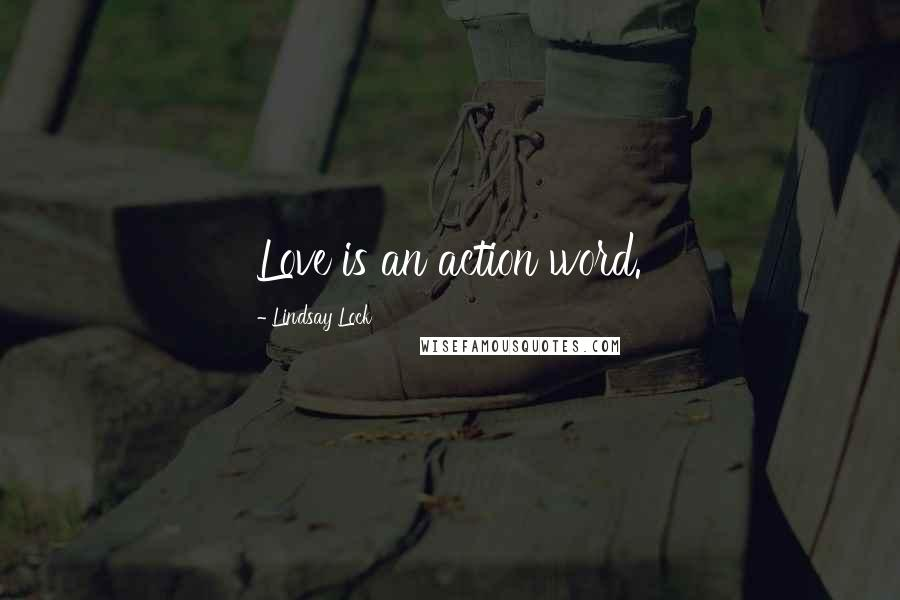 Lindsay Lock quotes: Love is an action word.