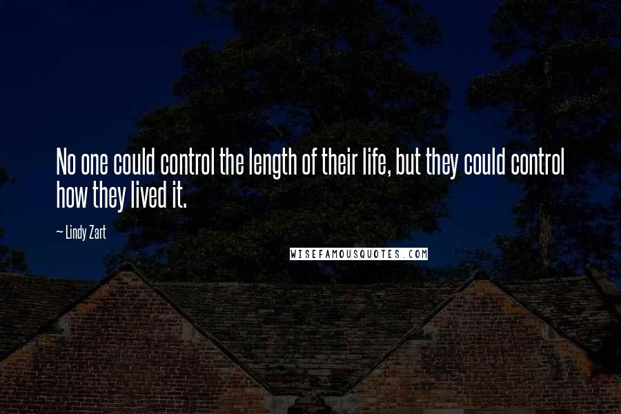 Lindy Zart quotes: No one could control the length of their life, but they could control how they lived it.