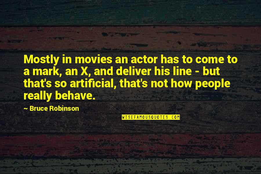 Line X Quotes By Bruce Robinson: Mostly in movies an actor has to come