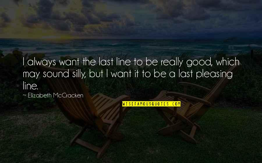 Line X Quotes By Elizabeth McCracken: I always want the last line to be