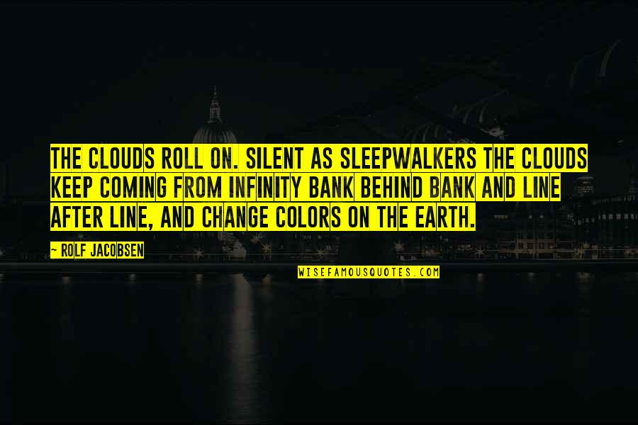 Line X Quotes By Rolf Jacobsen: The clouds roll on. Silent as sleepwalkers the