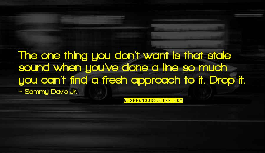 Line X Quotes By Sammy Davis Jr.: The one thing you don't want is that