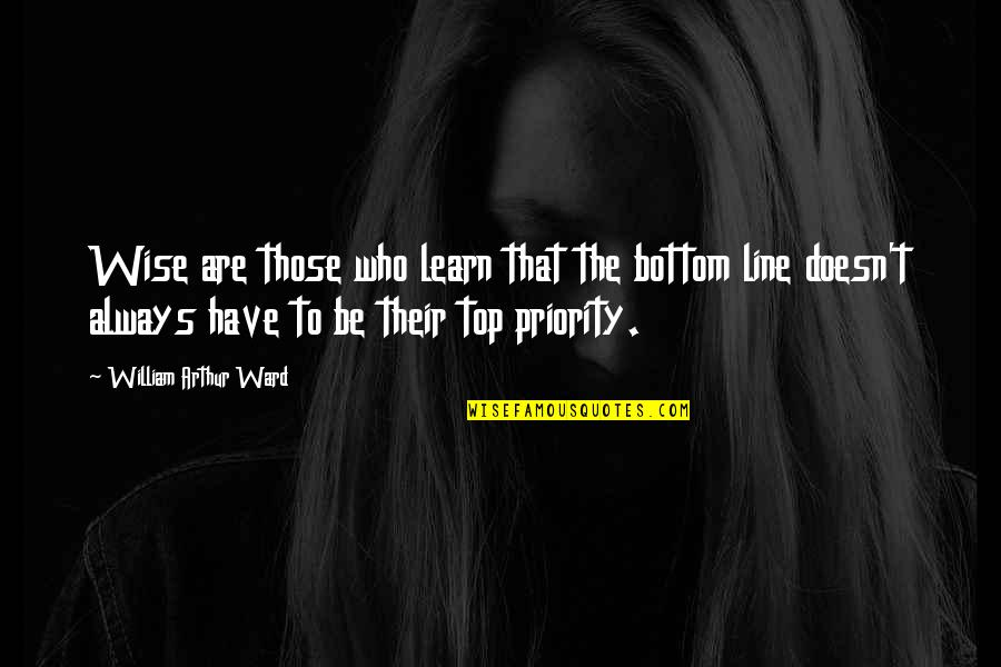 Line X Quotes By William Arthur Ward: Wise are those who learn that the bottom