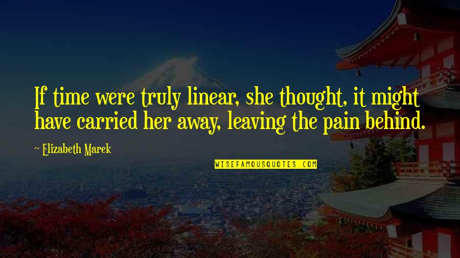 Linear Time Quotes By Elizabeth Marek: If time were truly linear, she thought, it