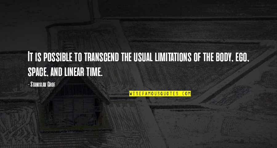 Linear Time Quotes By Stanislav Grof: It is possible to transcend the usual limitations