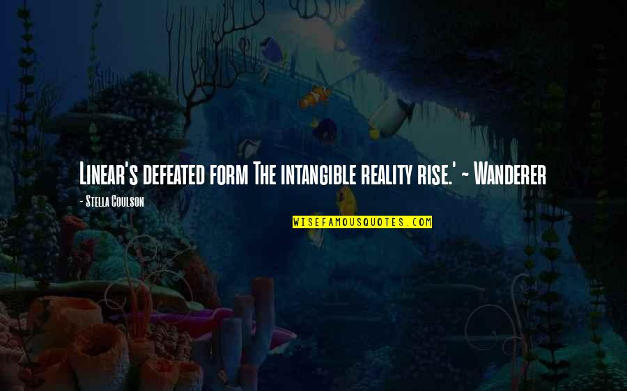 Linear Time Quotes By Stella Coulson: Linear's defeated form The intangible reality rise.' ~