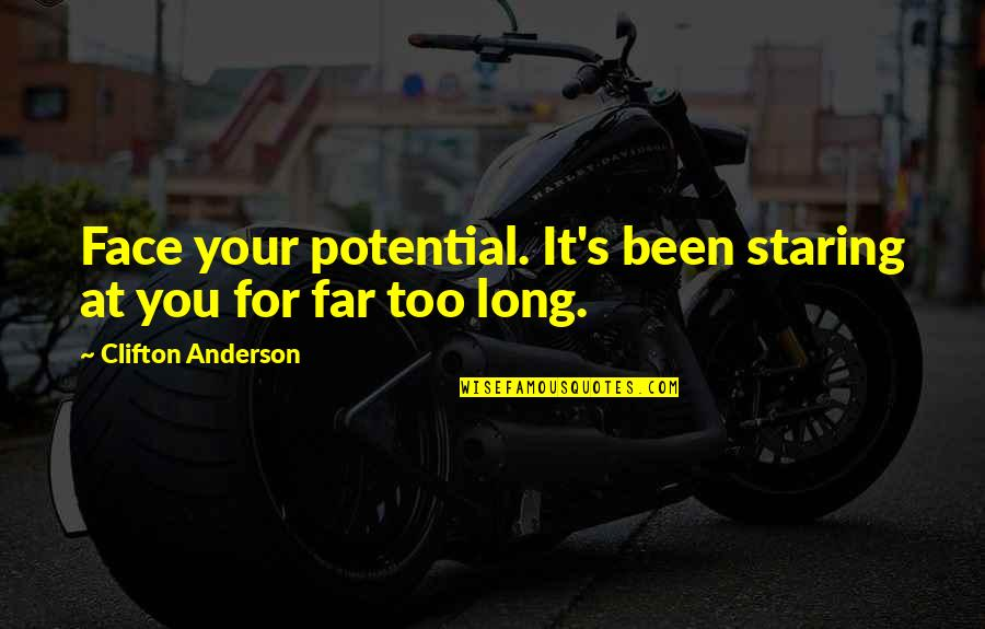 Lini Quotes By Clifton Anderson: Face your potential. It's been staring at you