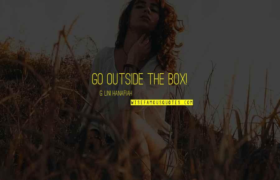 Lini Quotes By G. Lini Hanafiah: go outside the box!