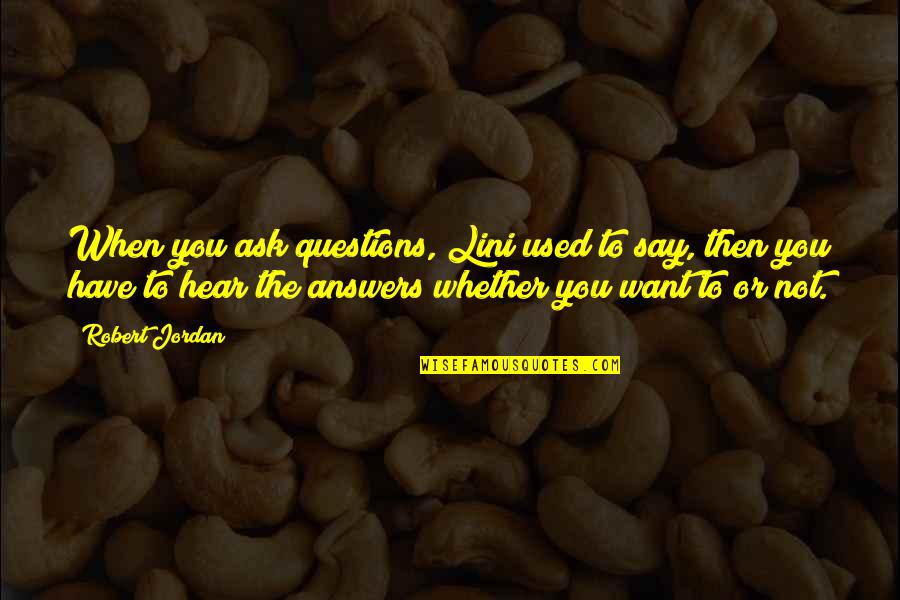 Lini Quotes By Robert Jordan: When you ask questions, Lini used to say,