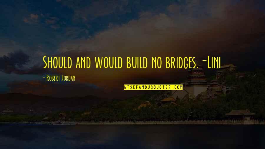 Lini Quotes By Robert Jordan: Should and would build no bridges.-Lini