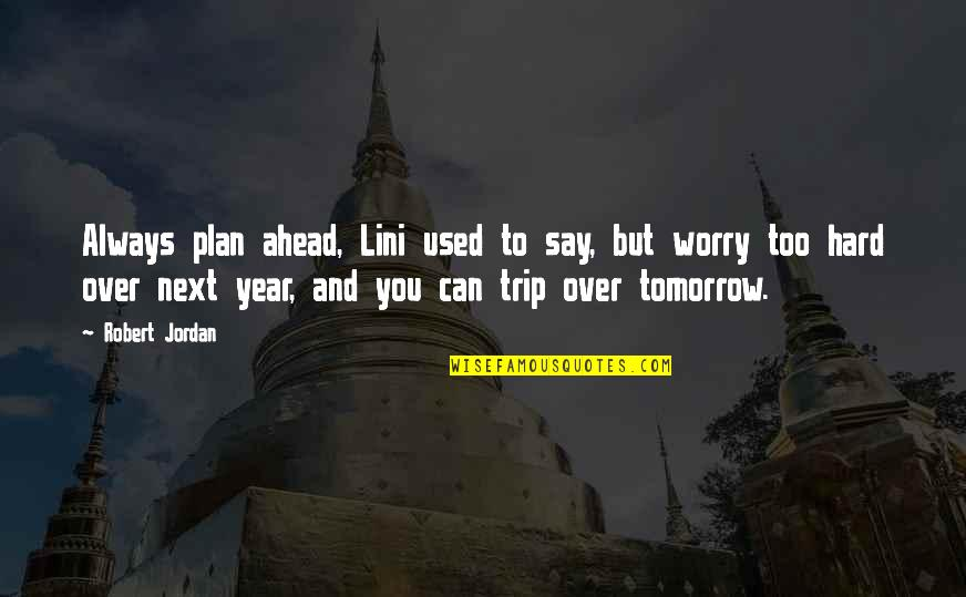 Lini Quotes By Robert Jordan: Always plan ahead, Lini used to say, but