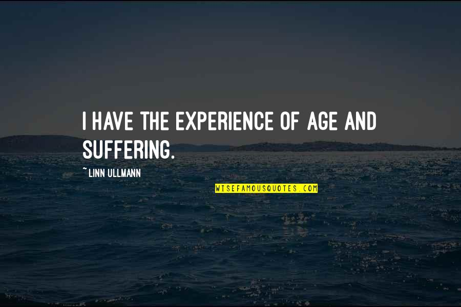 Linn Ullmann Quotes By Linn Ullmann: I have the experience of age and suffering.