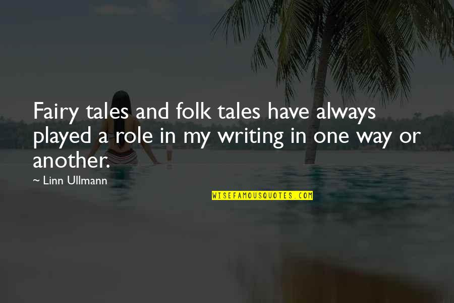 Linn Ullmann Quotes By Linn Ullmann: Fairy tales and folk tales have always played