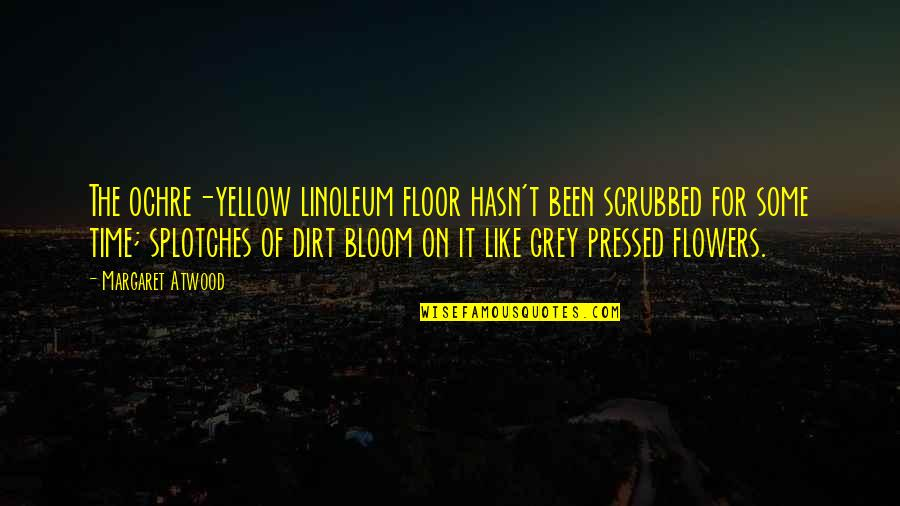 Linoleum Quotes By Margaret Atwood: The ochre-yellow linoleum floor hasn't been scrubbed for