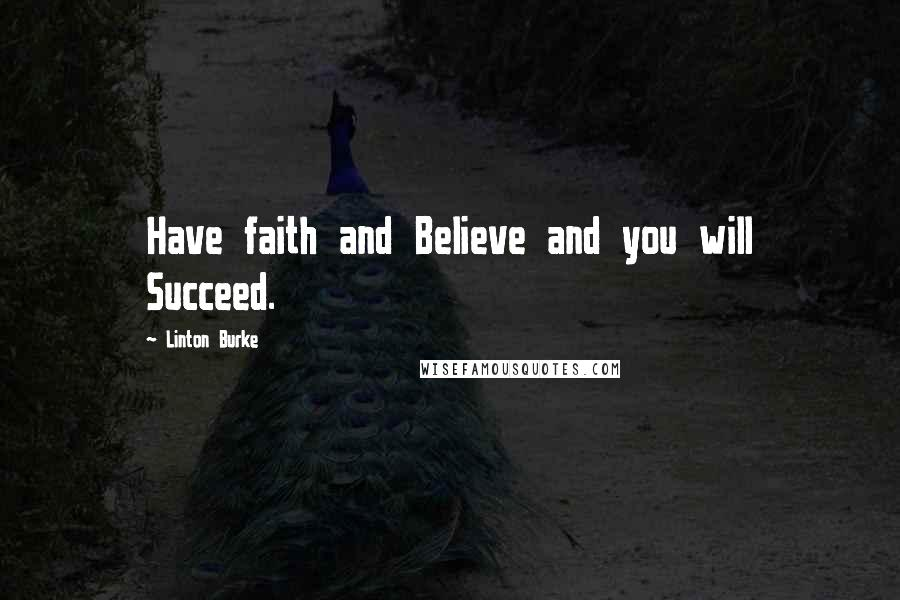Linton Burke quotes: Have faith and Believe and you will Succeed.