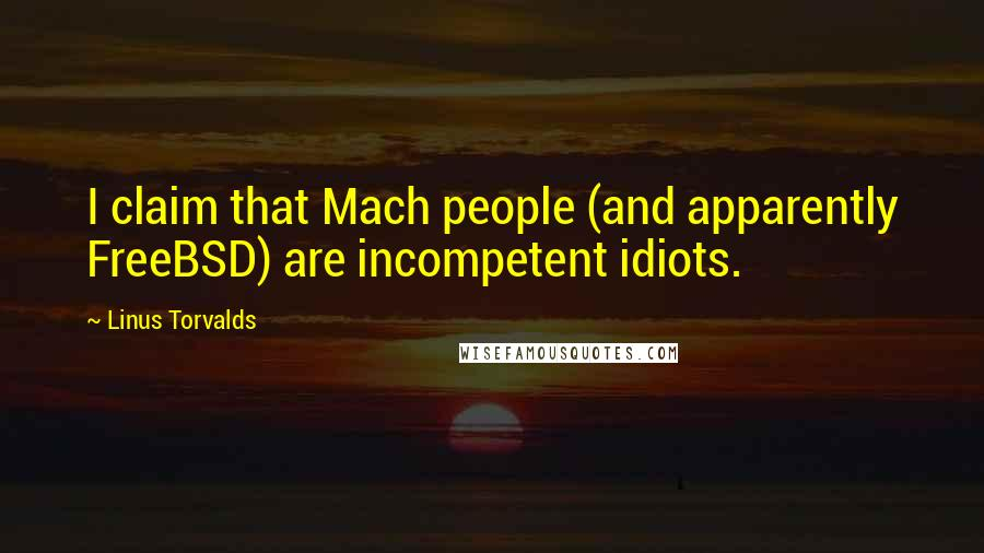 Linus Torvalds quotes: I claim that Mach people (and apparently FreeBSD) are incompetent idiots.