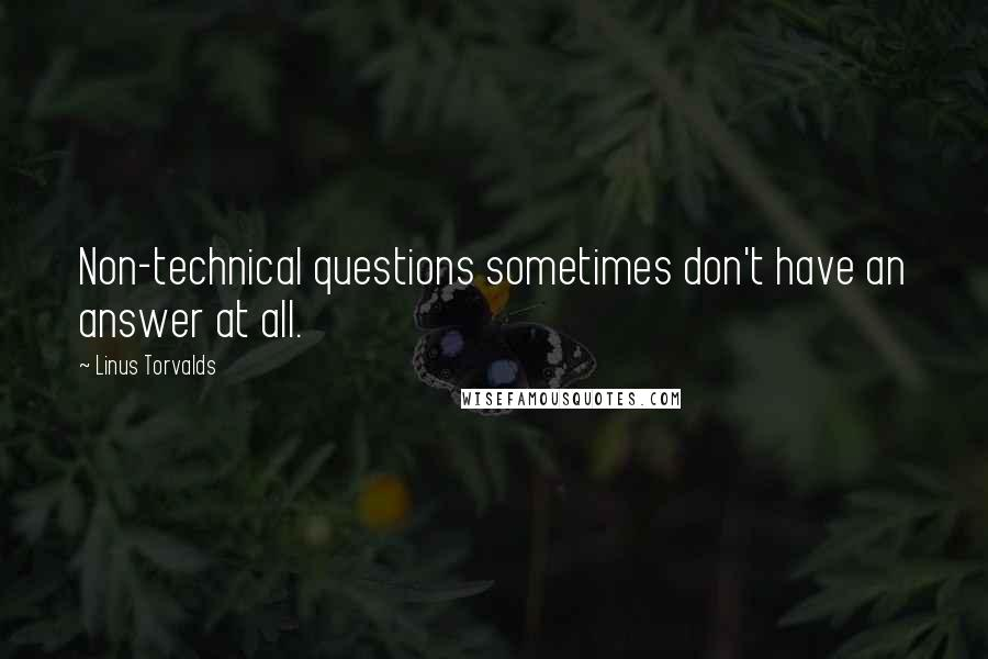 Linus Torvalds quotes: Non-technical questions sometimes don't have an answer at all.