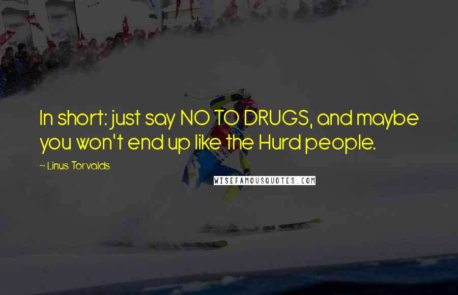 Linus Torvalds quotes: In short: just say NO TO DRUGS, and maybe you won't end up like the Hurd people.