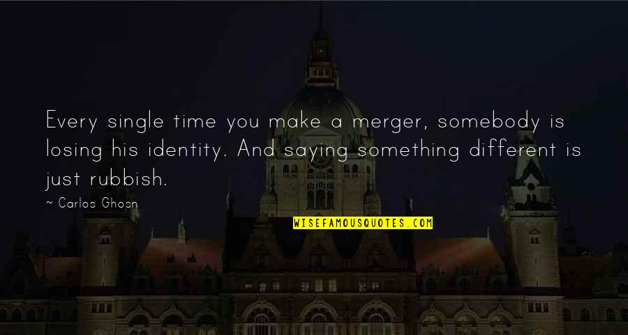 Linux Nested Quotes By Carlos Ghosn: Every single time you make a merger, somebody