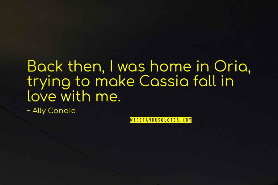 Lion Eyes Quotes By Ally Condie: Back then, I was home in Oria, trying