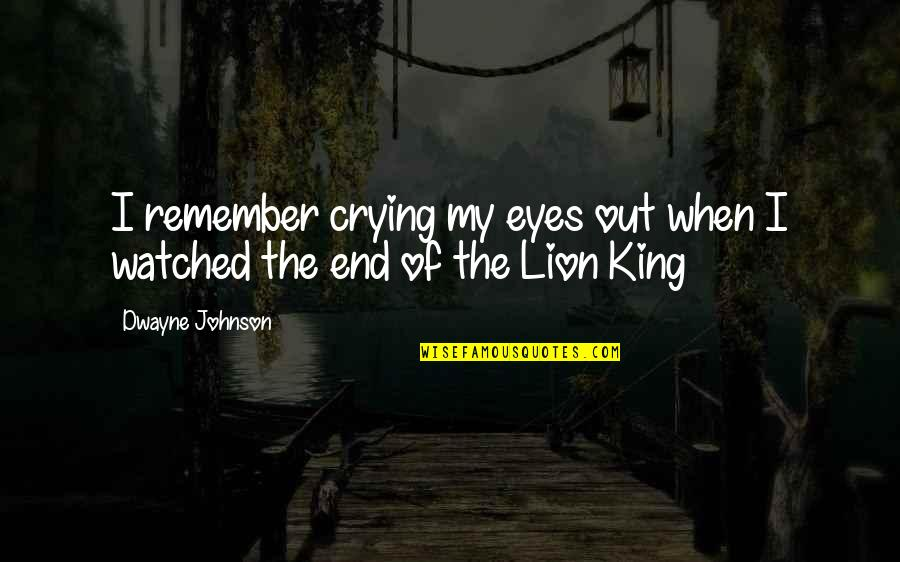 Lion Eyes Quotes By Dwayne Johnson: I remember crying my eyes out when I