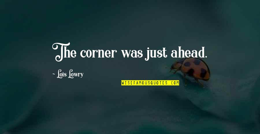 Lion Eyes Quotes By Lois Lowry: The corner was just ahead.