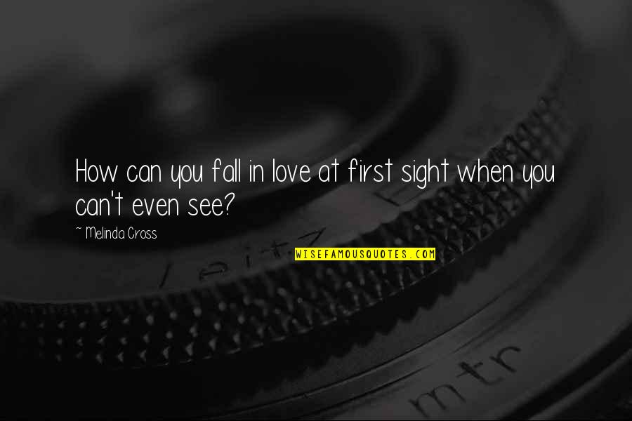 Lion Eyes Quotes By Melinda Cross: How can you fall in love at first