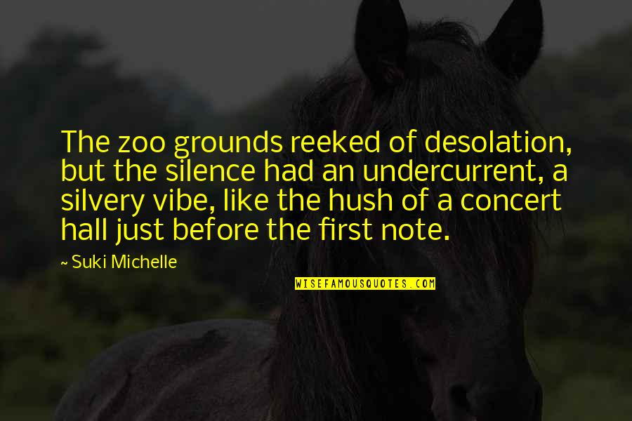 Lion Eyes Quotes By Suki Michelle: The zoo grounds reeked of desolation, but the