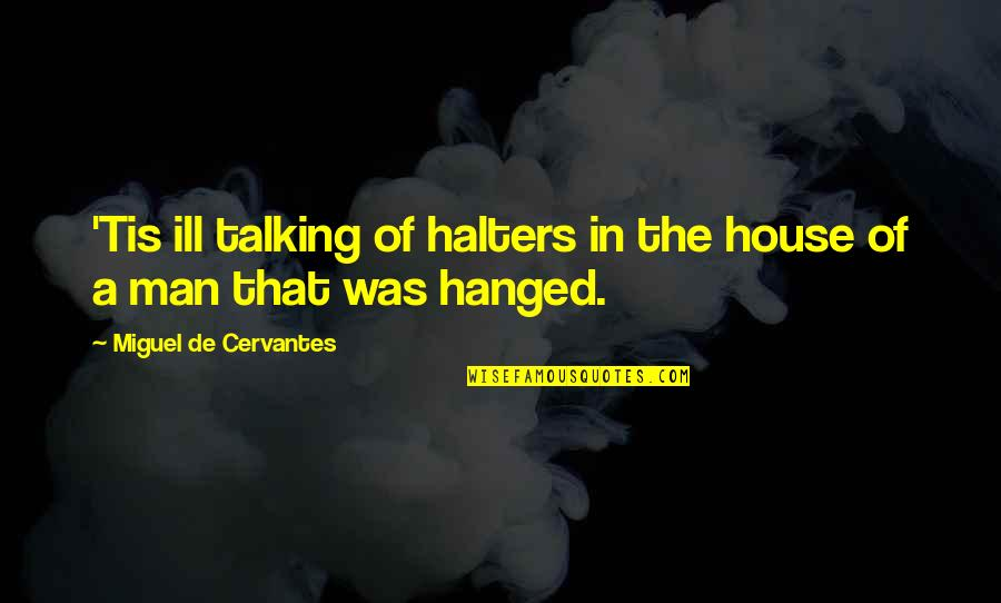 Lions Territory Quotes By Miguel De Cervantes: 'Tis ill talking of halters in the house