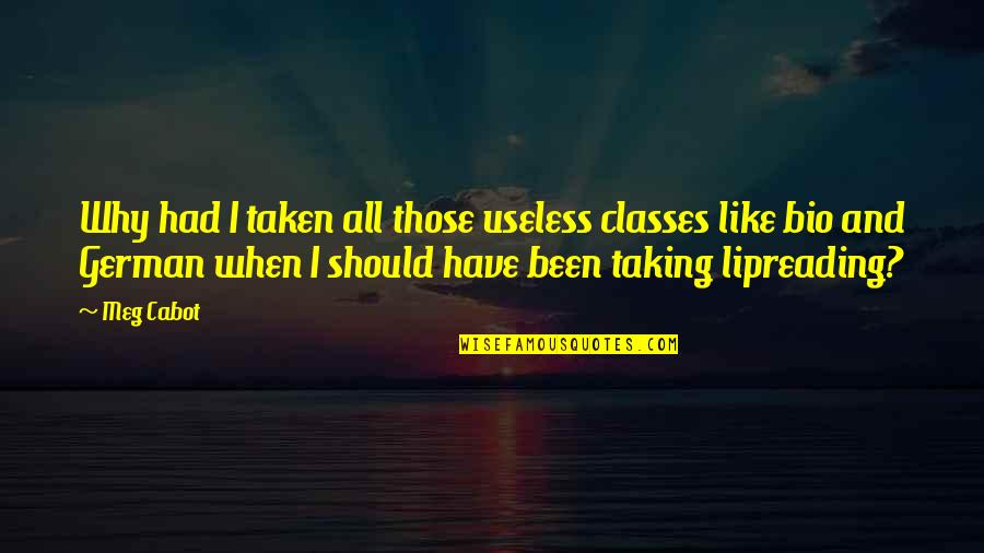 Lipreading Quotes By Meg Cabot: Why had I taken all those useless classes