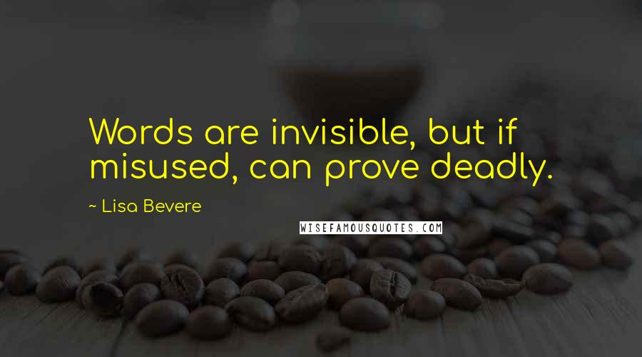 Lisa Bevere quotes: Words are invisible, but if misused, can prove deadly.