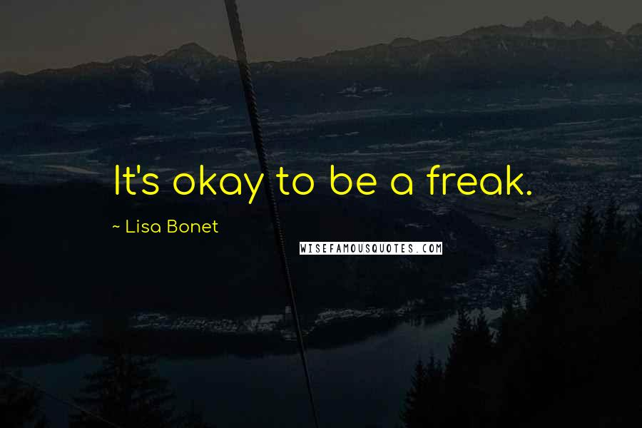 Lisa Bonet quotes: It's okay to be a freak.